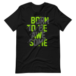 Born Awesome T-Shirt